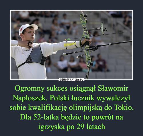Ogromny sukces osiągnął Sławomir Napłoszek. Polski łucznik wywalczył sobie kwalifikację olimpijską do Tokio. Dla 52-latka będzie to powrót na igrzyska po 29 latach