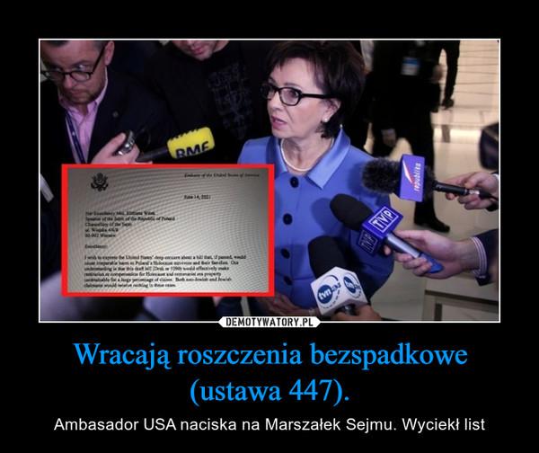 Wracają roszczenia bezspadkowe (ustawa 447). – Ambasador USA naciska na Marszałek Sejmu. Wyciekł list