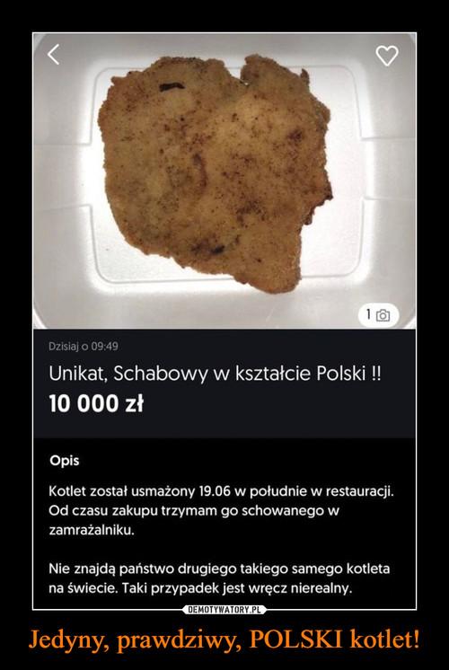 Jedyny, prawdziwy, POLSKI kotlet!