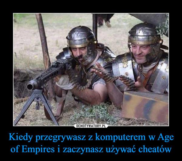 Kiedy przegrywasz z komputerem w Age of Empires i zaczynasz używać cheatów –