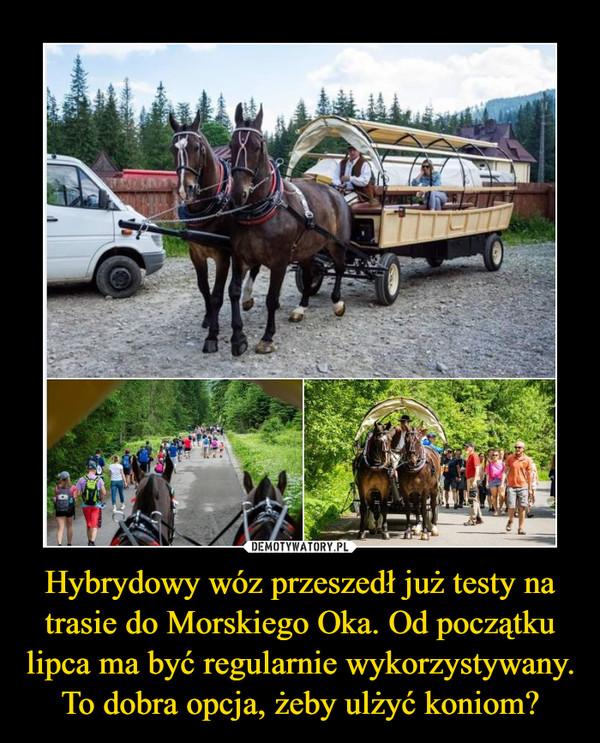 Hybrydowy wóz przeszedł już testy na trasie do Morskiego Oka. Od początku lipca ma być regularnie wykorzystywany. To dobra opcja, żeby ulżyć koniom? –
