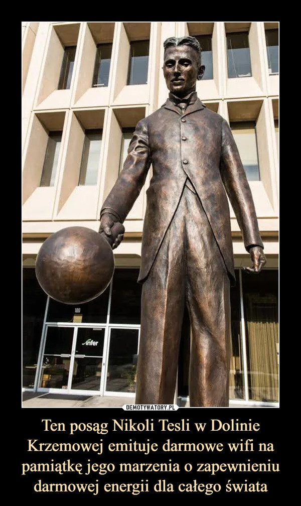 Ten posąg Nikoli Tesli w Dolinie Krzemowej emituje darmowe wifi na pamiątkę jego marzenia o zapewnieniu darmowej energii dla całego świata –