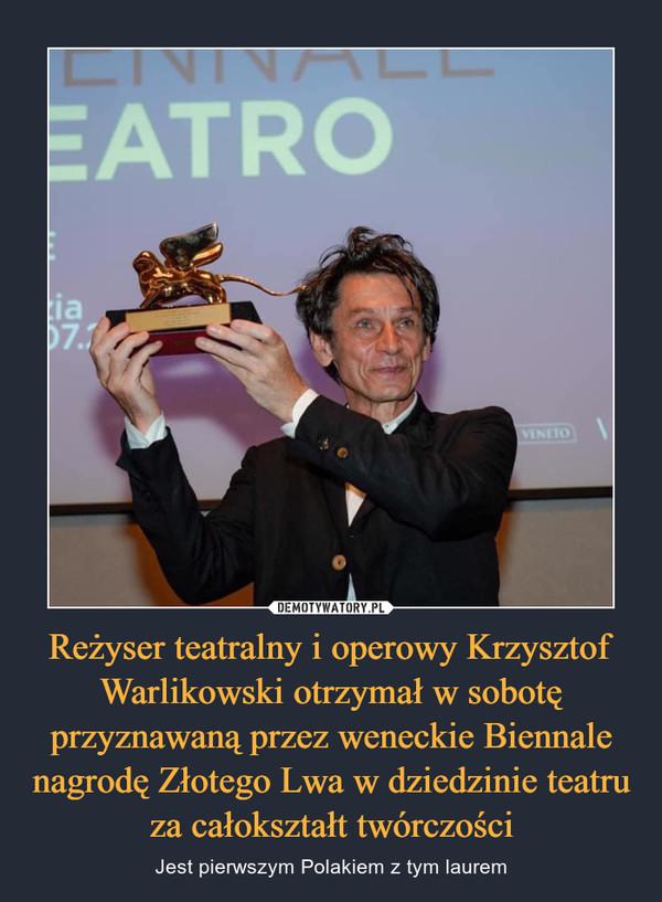 Reżyser teatralny i operowy Krzysztof Warlikowski otrzymał w sobotę przyznawaną przez weneckie Biennale nagrodę Złotego Lwa w dziedzinie teatru za całokształt twórczości – Jest pierwszym Polakiem z tym laurem