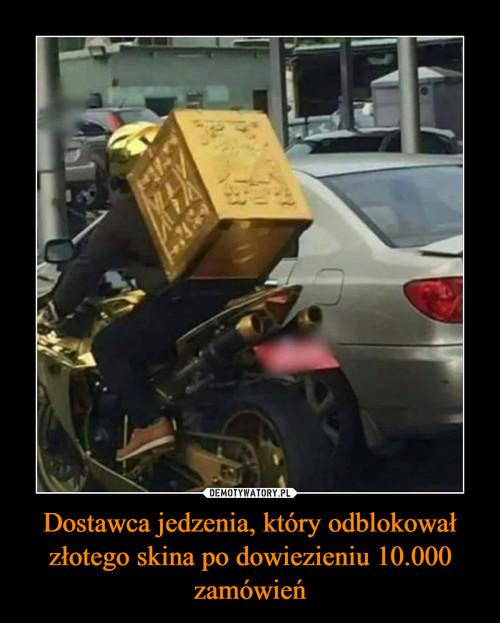 Dostawca jedzenia, który odblokował złotego skina po dowiezieniu 10.000 zamówień
