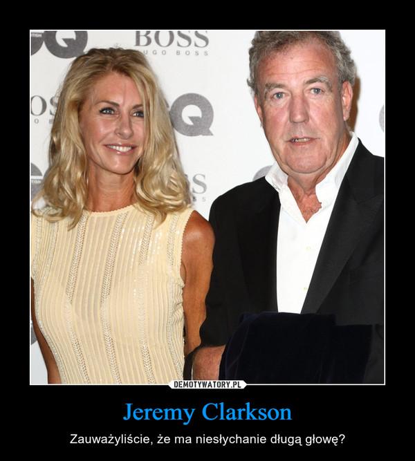 Jeremy Clarkson – Zauważyliście, że ma niesłychanie długą głowę?