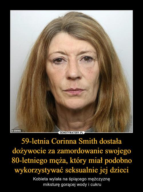 59-letnia Corinna Smith dostała dożywocie za zamordowanie swojego 80-letniego męża, który miał podobno wykorzystywać seksualnie jej dzieci