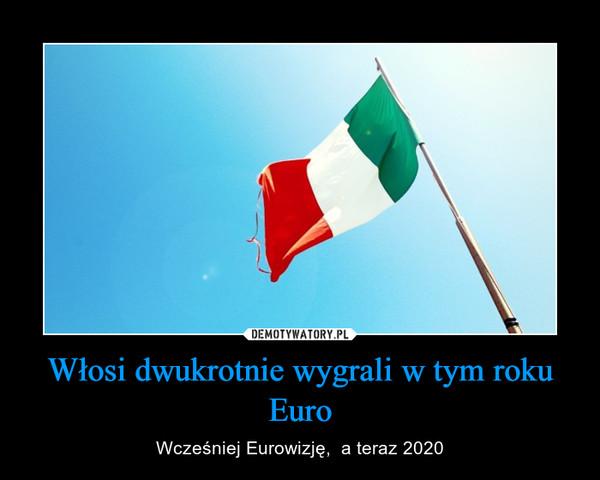 Włosi dwukrotnie wygrali w tym roku Euro – Wcześniej Eurowizję,  a teraz 2020