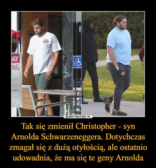 Tak się zmienił Christopher - syn Arnolda Schwarzeneggera. Dotychczas zmagał się z dużą otyłością, ale ostatnio udowadnia, że ma się te geny Arnolda