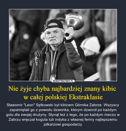 Nie żyje chyba najbardziej znany kibic  w całej polskiej Ekstraklasie