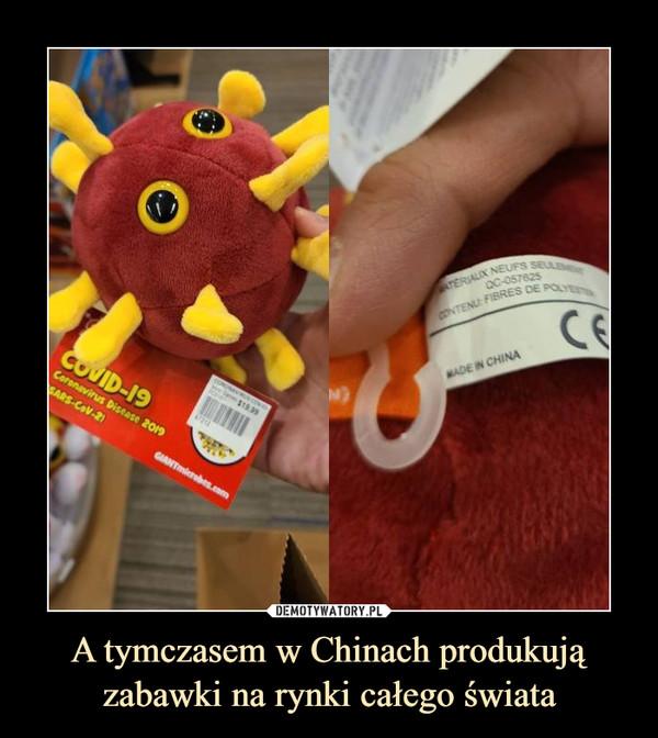 A tymczasem w Chinach produkują zabawki na rynki całego świata –