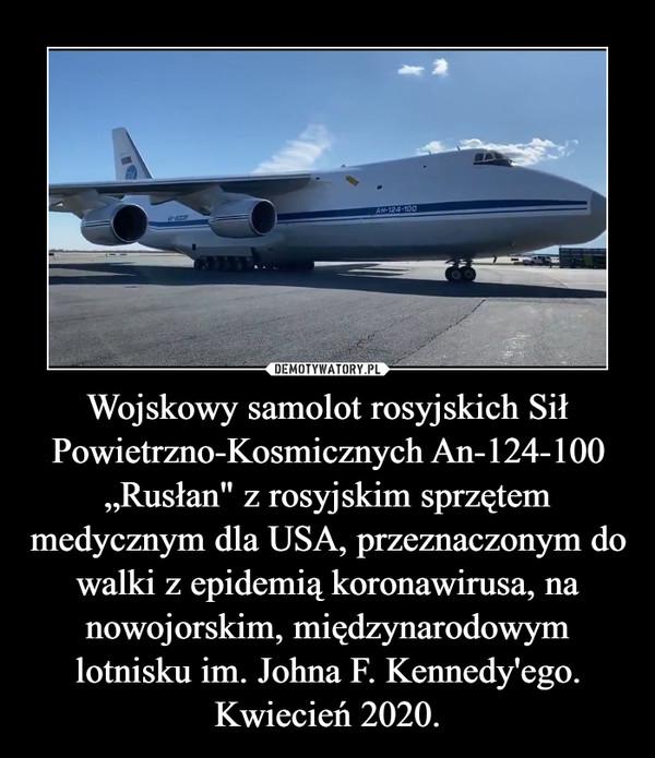 """Wojskowy samolot rosyjskich Sił Powietrzno-Kosmicznych An-124-100 """"Rusłan"""" z rosyjskim sprzętem medycznym dla USA, przeznaczonym do walki z epidemią koronawirusa, na nowojorskim, międzynarodowym lotnisku im. Johna F. Kennedy'ego. Kwiecień 2020. –"""
