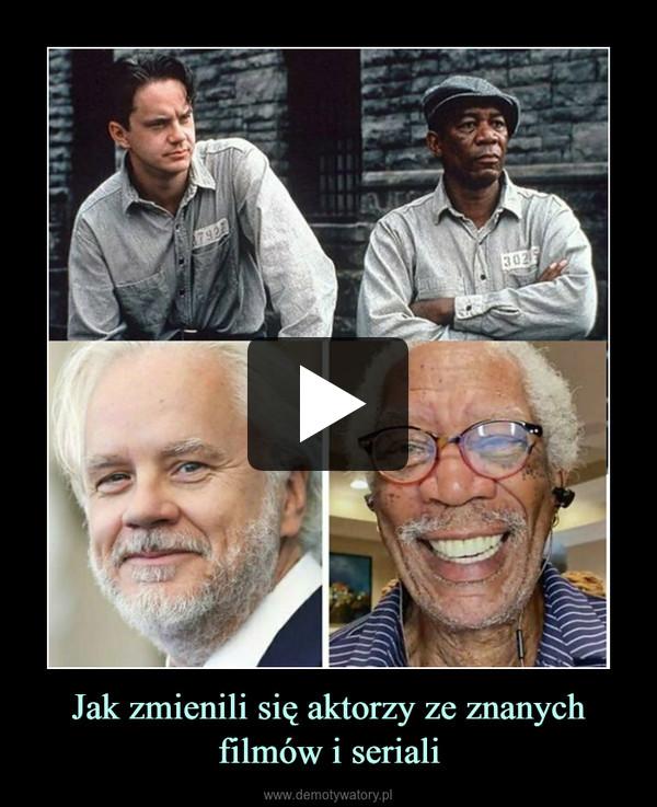 Jak zmienili się aktorzy ze znanych filmów i seriali –