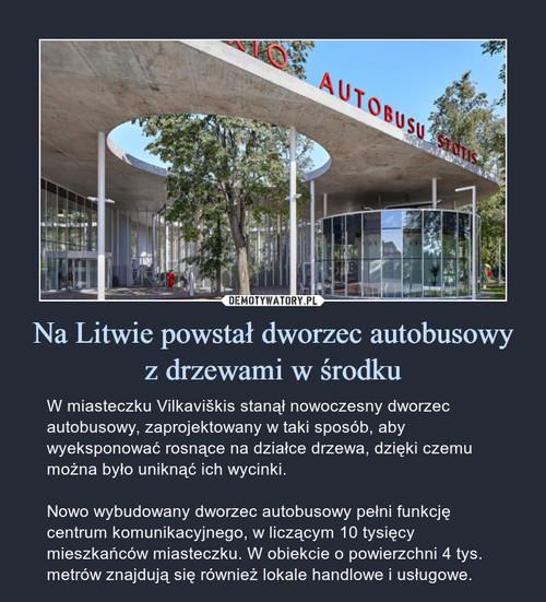 Na Litwie powstał dworzec autobusowy z drzewami w środku
