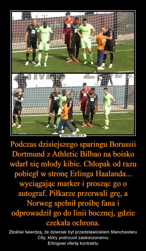 Podczas dzisiejszego sparingu Borussii Dortmund z Athletic Bilbao na boisko wdarł się młody kibic. Chłopak od razu pobiegł w stronę Erlinga Haalanda... wyciągając marker i prosząc go o autograf. Piłkarze przerwali grę, a Norweg spełnił prośbę fana i odprowadził go do linii bocznej, gdzie czekała ochrona.