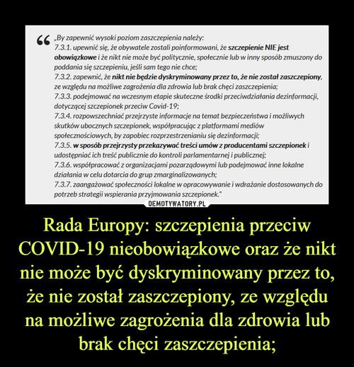 Rada Europy: szczepienia przeciw COVID-19 nieobowiązkowe oraz że nikt nie może być dyskryminowany przez to, że nie został zaszczepiony, ze względu na możliwe zagrożenia dla zdrowia lub brak chęci zaszczepienia;