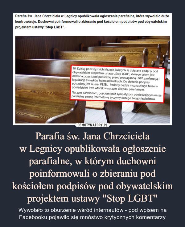 """Parafia św. Jana Chrzcicielaw Legnicy opublikowała ogłoszenieparafialne, w którym duchowni poinformowali o zbieraniu pod kościołem podpisów pod obywatelskim projektem ustawy """"Stop LGBT"""" – Wywołało to oburzenie wśród internautów - pod wpisem na Facebooku pojawiło się mnóstwo krytycznych komentarzy"""