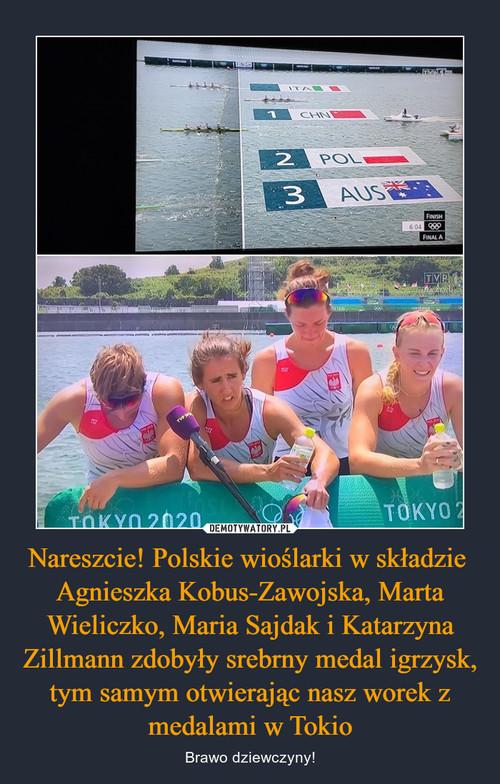 Nareszcie! Polskie wioślarki w składzie  Agnieszka Kobus-Zawojska, Marta Wieliczko, Maria Sajdak i Katarzyna Zillmann zdobyły srebrny medal igrzysk, tym samym otwierając nasz worek z medalami w Tokio