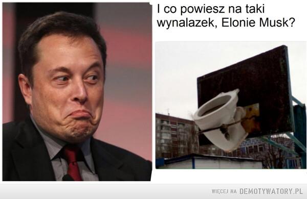 I co na to powiesz, Elonie Musk? –