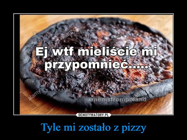 Tyle mi zostało z pizzy –
