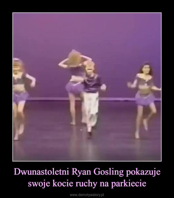 Dwunastoletni Ryan Gosling pokazuje swoje kocie ruchy na parkiecie –