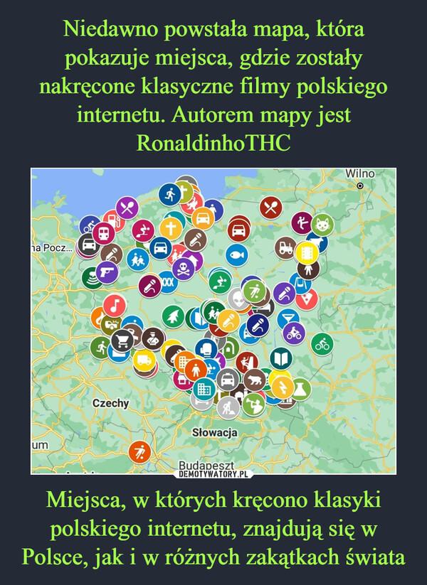 Miejsca, w których kręcono klasyki polskiego internetu, znajdują się w Polsce, jak i w różnych zakątkach świata –