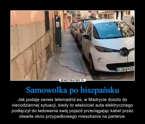 Samowolka po hiszpańsku – Jak podaje serwis telemadrid.es, w Madrycie doszlo do niecodziennej sytuacji, kiedy to właściciel auta elektrycznego podłączył do ładowania swój pojazd przeciągając kabel przez otwarte okno przypadkowego mieszkania na parterze.