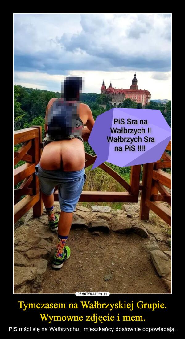 Tymczasem na Wałbrzyskiej Grupie.Wymowne zdjęcie i mem. – PiS mści się na Wałbrzychu,  mieszkańcy dosłownie odpowiadają.