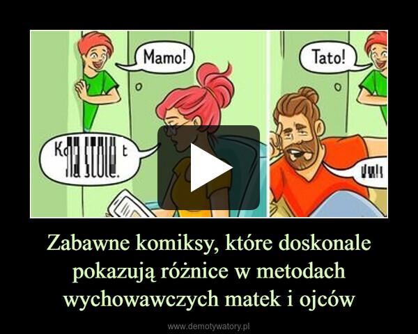 Zabawne komiksy, które doskonale pokazują różnice w metodach wychowawczych matek i ojców –
