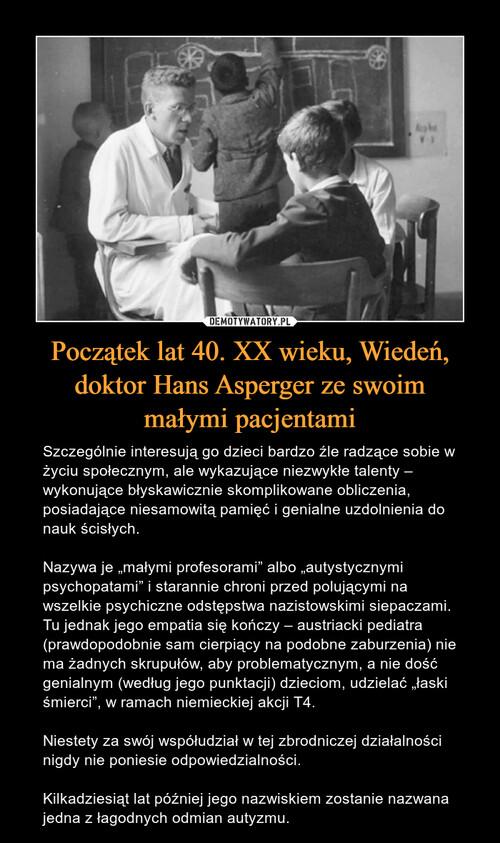 Początek lat 40. XX wieku, Wiedeń, doktor Hans Asperger ze swoim małymi pacjentami
