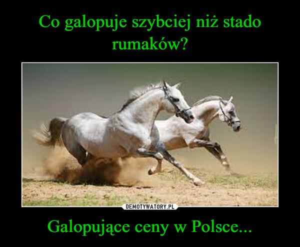 Galopujące ceny w Polsce... –
