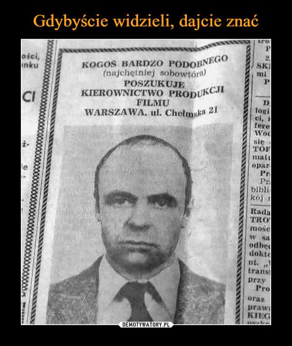 –  Kogoś bardzo podobnego (najchętniej sobowtóra) poszukuje kierownictwo produkcji filmu Warszawa ul. Chełmska 21