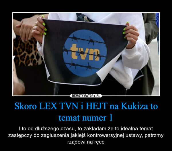 Skoro LEX TVN i HEJT na Kukiza to temat numer 1 – I to od dłuższego czasu, to zakładam że to idealna temat zastępczy do zagłuszenia jakiejś kontrowersyjnej ustawy, patrzmy rządowi na ręce