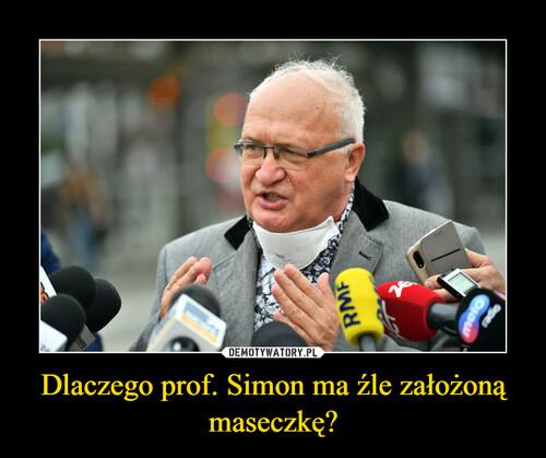 Dlaczego prof. Simon ma źle założoną maseczkę?
