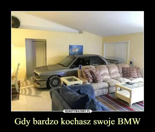 Gdy bardzo kochasz swoje BMW