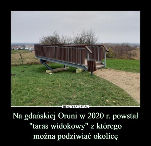 """Na gdańskiej Oruni w 2020 r. powstał """"taras widokowy"""" z którego można podziwiać okolicę"""