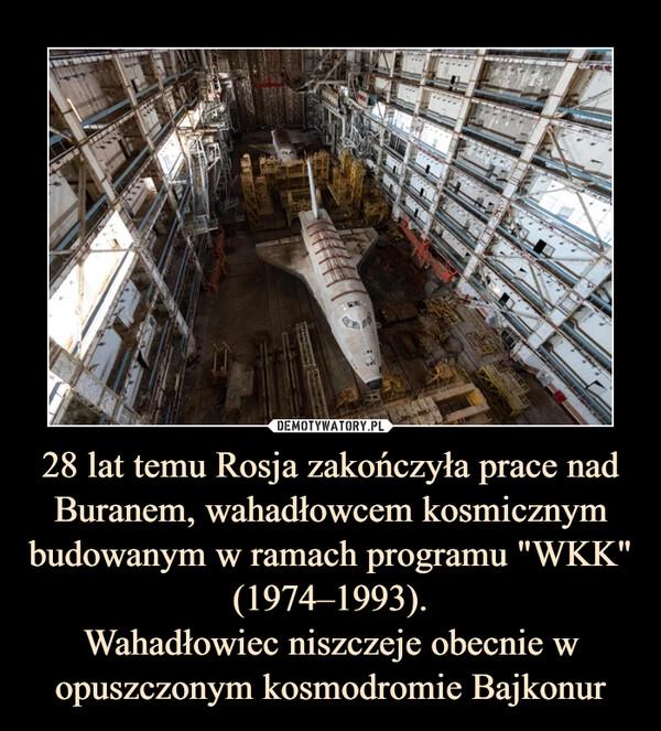 """28 lat temu Rosja zakończyła prace nad Buranem, wahadłowcem kosmicznym budowanym w ramach programu """"WKK"""" (1974–1993).Wahadłowiec niszczeje obecnie w opuszczonym kosmodromie Bajkonur –"""