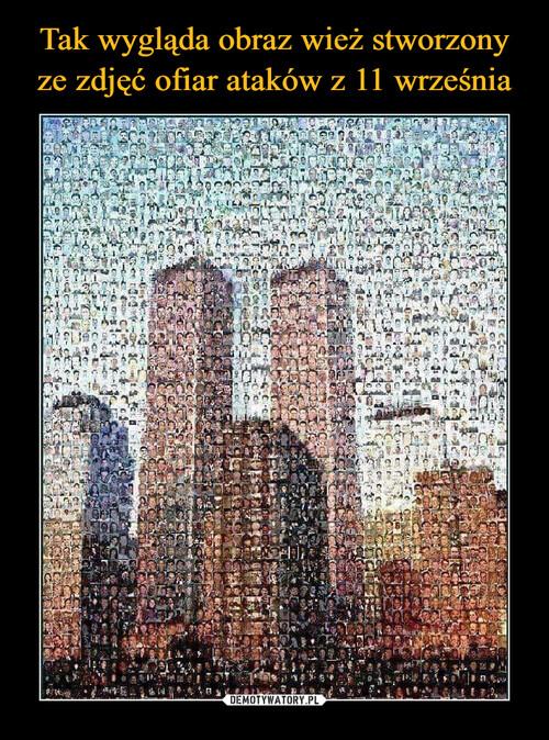 Tak wygląda obraz wież stworzony ze zdjęć ofiar ataków z 11 września