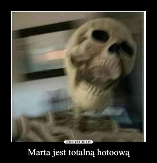 Marta jest totalną hotoową