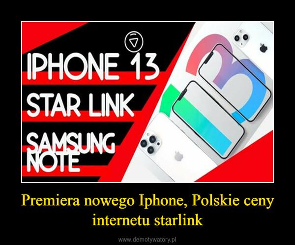Premiera nowego Iphone, Polskie ceny internetu starlink –