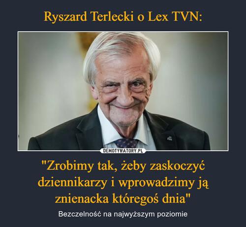 """Ryszard Terlecki o Lex TVN: """"Zrobimy tak, żeby zaskoczyć dziennikarzy i wprowadzimy ją znienacka któregoś dnia"""""""
