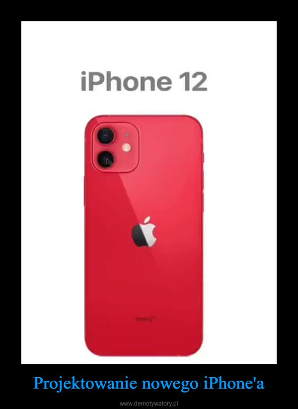 Projektowanie nowego iPhone'a –