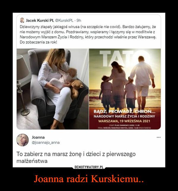 Joanna radzi Kurskiemu.. –