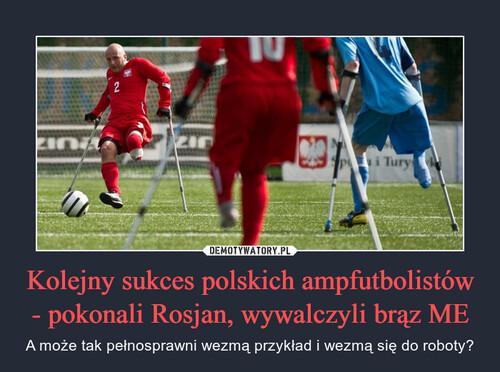 Kolejny sukces polskich ampfutbolistów - pokonali Rosjan, wywalczyli brąz ME