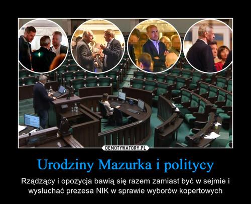 Urodziny Mazurka i politycy