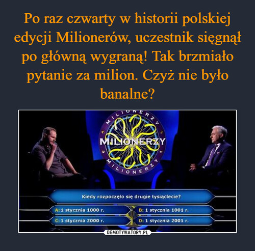 Po raz czwarty w historii polskiej edycji Milionerów, uczestnik sięgnął po główną wygraną! Tak brzmiało pytanie za milion. Czyż nie było banalne?