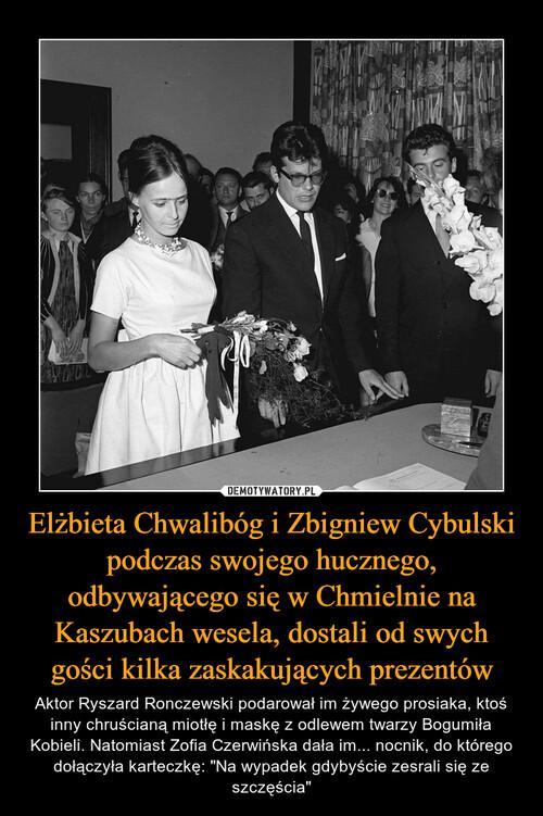 Elżbieta Chwalibóg i Zbigniew Cybulski podczas swojego hucznego, odbywającego się w Chmielnie na Kaszubach wesela, dostali od swych gości kilka zaskakujących prezentów