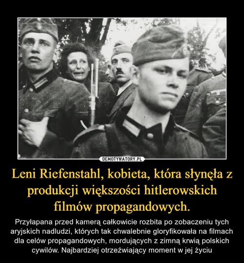 Leni Riefenstahl, kobieta, która słynęła z produkcji większości hitlerowskich filmów propagandowych.