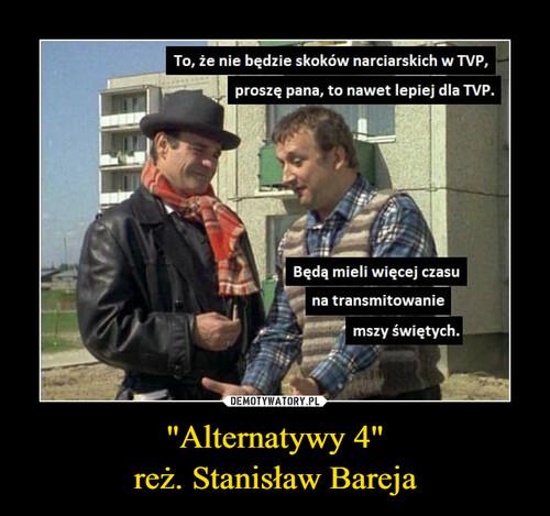"""""""Alternatywy 4"""" reż. Stanisław Bareja"""