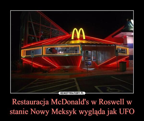 Restauracja McDonald's w Roswell w stanie Nowy Meksyk wygląda jak UFO –
