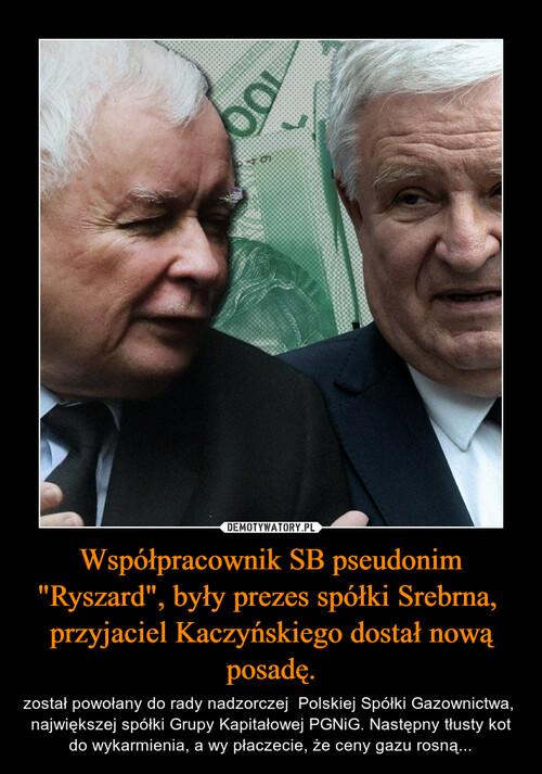 """Współpracownik SB pseudonim """"Ryszard"""", były prezes spółki Srebrna,  przyjaciel Kaczyńskiego dostał nową posadę."""